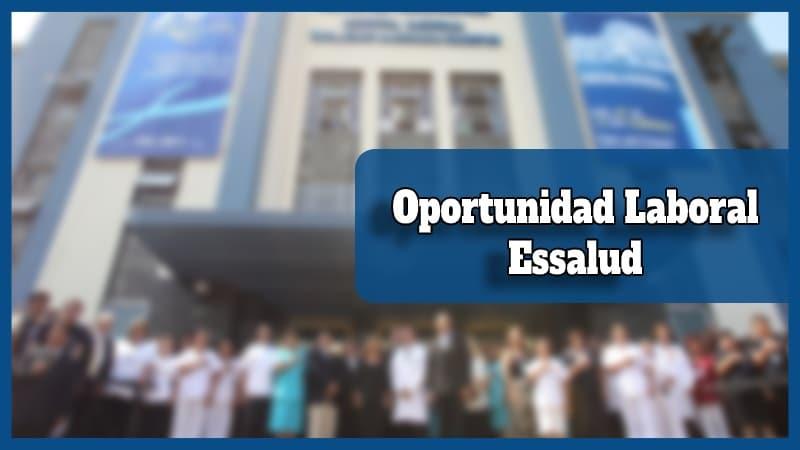 Oportunidad Laboral Essalud 2021